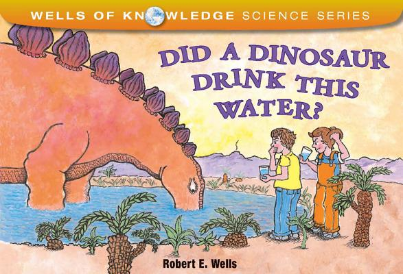 Did a Dinosaur Drink This Water? By Wells, Robert E.