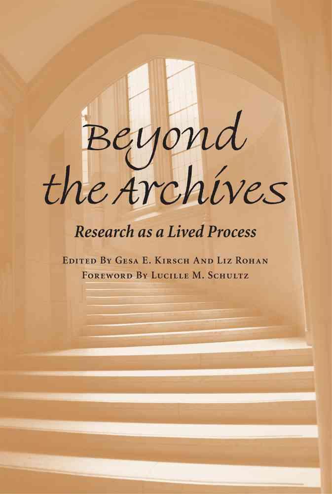 Beyond the Archives By Kirsch, Gesa E. (EDT)/ Rohan, Liz (EDT)/ Schultz, Lucille M. (FRW)